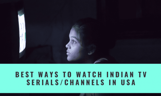Best ways to watch Indian TV serials and Indian channels in