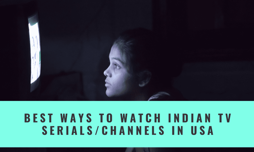 Best ways to watch Indian TV serials and Indian channels in USA
